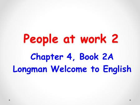 Chapter 4, Book 2A Longman Welcome to English