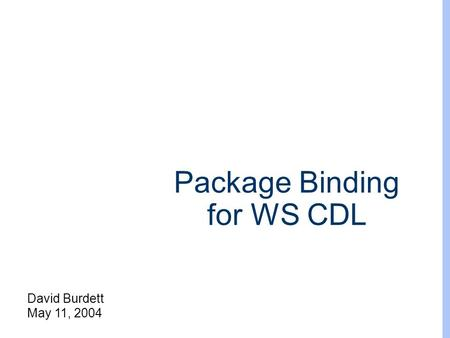 David Burdett May 11, 2004 Package Binding for WS CDL.