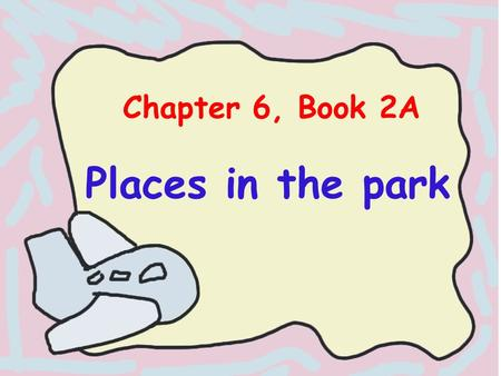 Chapter 6, Book 2A Places in the park.
