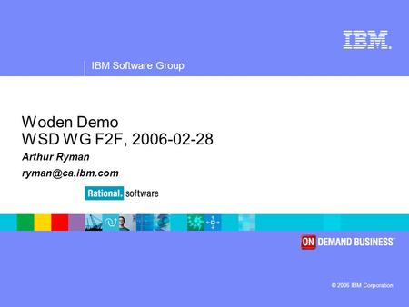 ® IBM Software Group © 2006 IBM Corporation Woden Demo WSD WG F2F, 2006-02-28 Arthur Ryman