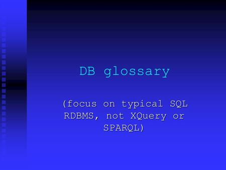 DB glossary (focus on typical SQL RDBMS, not XQuery or SPARQL)