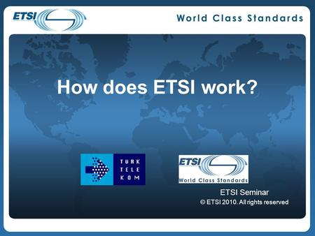 How does ETSI work? ETSI Seminar © ETSI 2010. All rights reserved.
