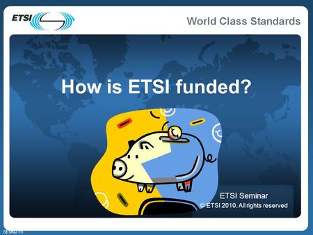 SEM02-15 How is ETSI funded? ETSI Seminar © ETSI 2010. All rights reserved.