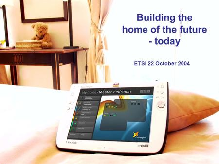 © Company Confidential Building the home of the future - today ETSI 22 October 2004.