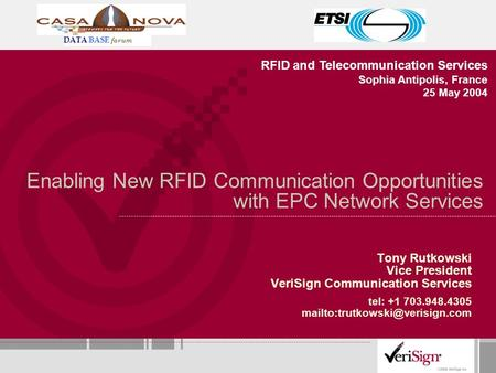 Enabling New RFID Communication Opportunities with EPC Network Services Tony Rutkowski Vice President VeriSign Communication Services tel: +1 703.948.4305.