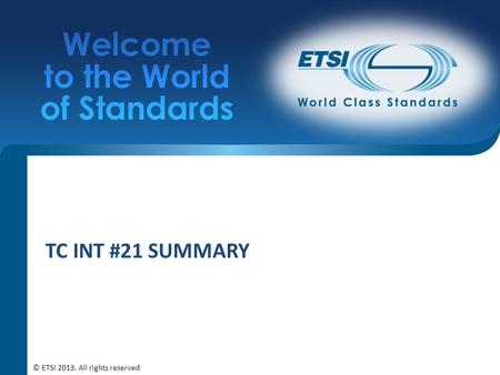 TC INT #21 SUMMARY © ETSI 2013. All rights reserved.