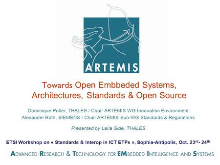 Towards Open Embbeded Systems, Architectures, Standards & Open Source Dominique Potier, THALES / Chair ARTEMIS WG Innovation Environment Alexander Roth,