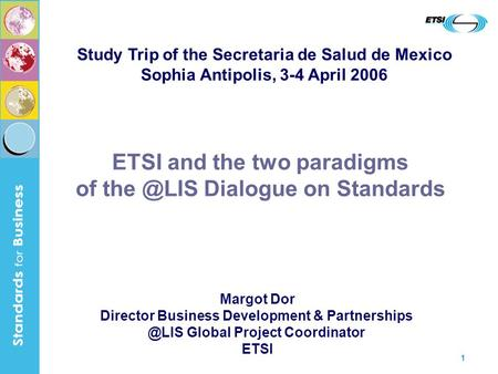 1 ETSI and the two paradigms of Dialogue on Standards Margot Dor Director Business Development & Global Project Coordinator.