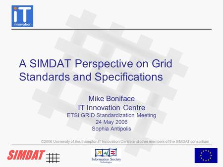 ©2006 University of Southampton IT Innovation Centre and other members of the SIMDAT consortium A SIMDAT Perspective on Grid Standards and Specifications.
