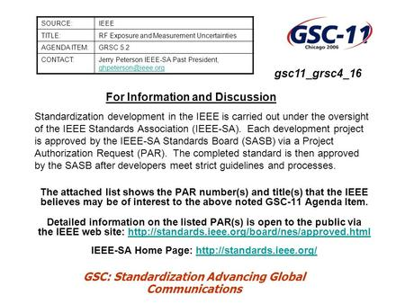 GSC: Standardization Advancing Global Communications For Information and Discussion Standardization development in the IEEE is carried out under the oversight.