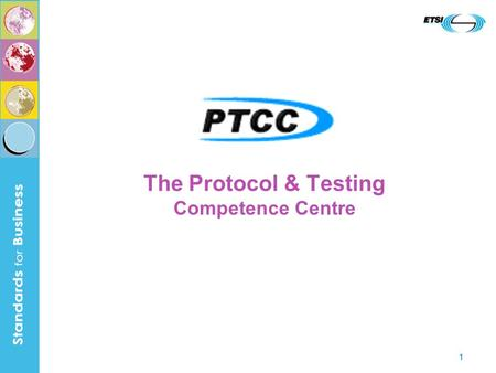 1 The Protocol & Testing Competence Centre. 2 In Pursuit of Interoperability Ultimate aim of ICT standardisation is interoperability Likelihood of interoperability.