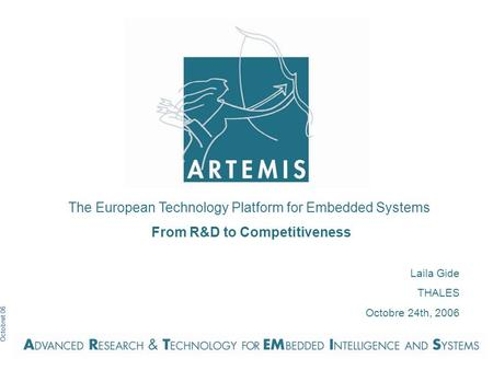 Octobret 06 The European Technology Platform for Embedded Systems From R&D to Competitiveness Laila Gide THALES Octobre 24th, 2006.