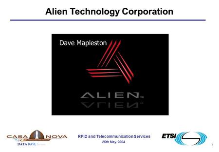 1 RFID and Telecommunication Services 25th May 2004 DATA BASE forum Dave Mapleston Alien Technology Corporation.