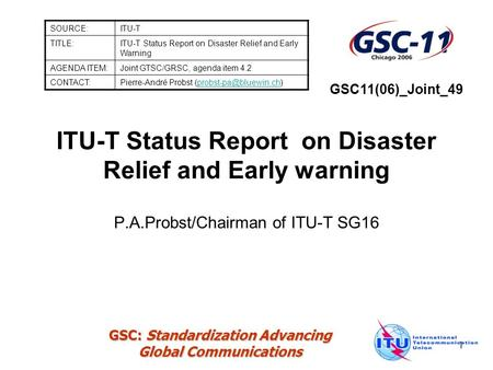 GSC: Standardization Advancing Global Communications 1 ITU-T Status Report on Disaster Relief and Early warning SOURCE:ITU-T TITLE:ITU-T Status Report.