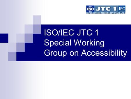 ISO/IEC JTC 1 Special Working Group on Accessibility.