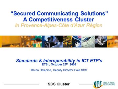 SCS Cluster Secured Communicating Solutions A Competitiveness Cluster In Provence-Alpes-Côte dAzur Région Secured Communicating Solutions A Competitiveness.