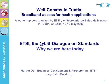 1 Margot Dor, Business Development & Partnerships, ETSI A workshop co-organized by ETSI y el Secretaria de Salud de Mexico in Tuxtla,