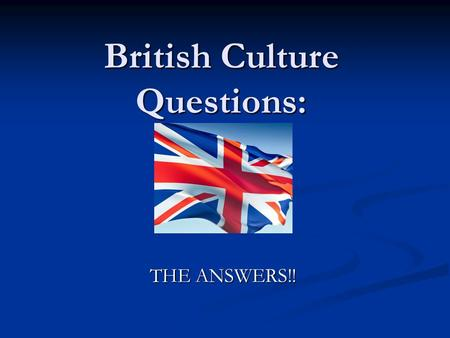 British Culture Questions: THE ANSWERS!!. 1. What are the bagpipes?