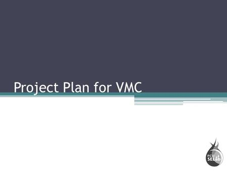 Project Plan for VMC. VMC Project [1.0.0] [labor-hour = 1956 hr] Project Management [1.1.0] [labor-hour = 196 hr] System Engineering [1.2.0] [labor-hour.