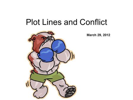 Plot Lines and Conflict March 29, 2012. Objective C.O.: Students will be able to identify two different plot devices and five plot stages. L.O.: Students.