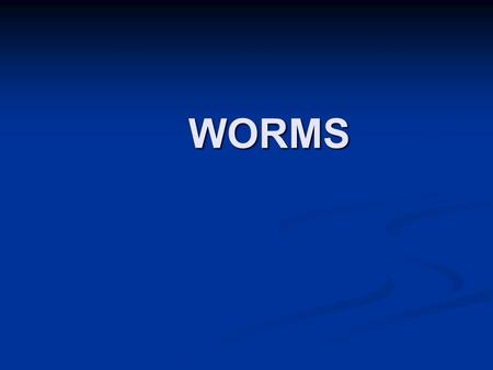 WORMS.