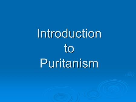 Introduction to Puritanism. Origin of the name Puritan Puritans was the name given in the 16th century to the more extreme Protestants within the Church.
