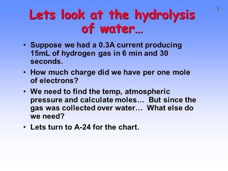 1 Suppose we had a 0.3A current producing 15mL of hydrogen gas in 6 min and 30 seconds. How much charge did we have per one mole of electrons? We need.