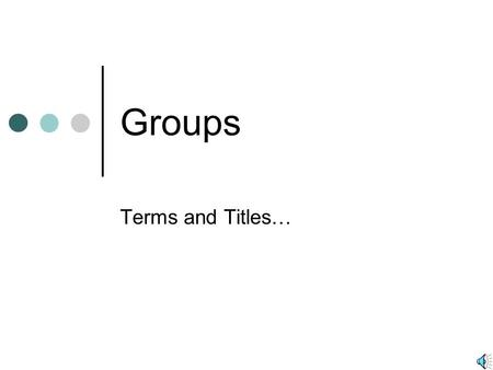 Groups Terms and Titles….