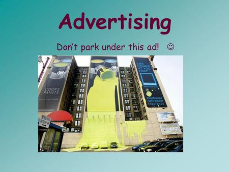 Advertising Dont park under this ad!. Lets think… Why do businesses advertise? What are brand name products? –What are the benefits and costs of brands.