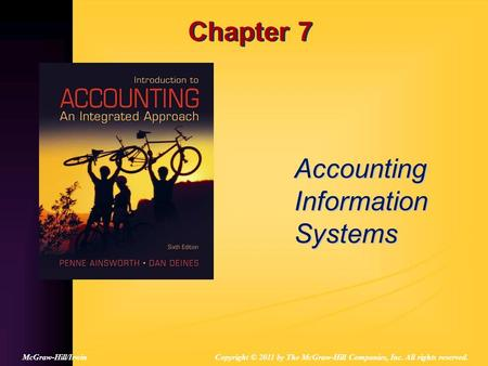 Chapter 7 Accounting Information Systems Copyright © 2011 by The McGraw-Hill Companies, Inc. All rights reserved.McGraw-Hill/Irwin.