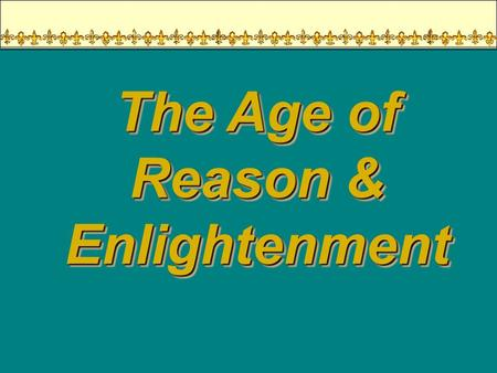The Age of Reason & Enlightenment The Origins of Enlightenment? SCIENTIFIC: SCIENTIFIC: Newtons system was synonymous with the empirical and the practical.