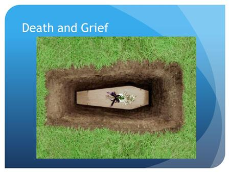 Death and Grief. Top 5 Causes of Death in America? Heart Disease Cancer Cerebrovascular disease (stroke) Chronic Lower Respiratory Diseases Unintentional.