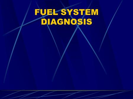 FUEL SYSTEM DIAGNOSIS.