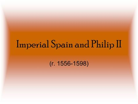 Imperial Spain and Philip II