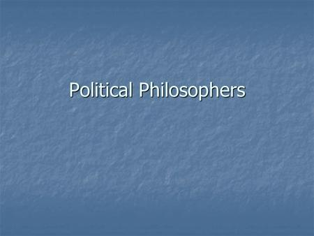 Political Philosophers. Philosophical base Jean-Jacques Rousseau is one of the most important political philosophers. He argued that life without government.