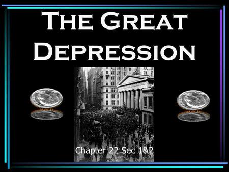 The Great Depression Chapter 22 Sec 1&2 Many American industries werent making large profits. –Steel, railroads, cars, construction, coal mining, lumber.