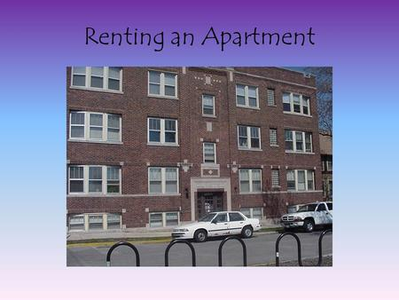 Renting an Apartment. Advantages of Renting Instead of Buying a Place to Live Mobility Minimal Responsibilities Financial Freedom – spend less on housing.