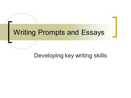 Writing Prompts and Essays Developing key writing skills.
