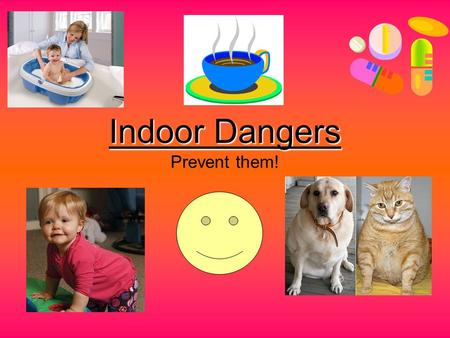 Indoor Dangers Indoor Dangers Prevent them!. In the Bathroom children can… Drown in the toilet or tub Bump into the hardware Be electrocuted by hair dryers,
