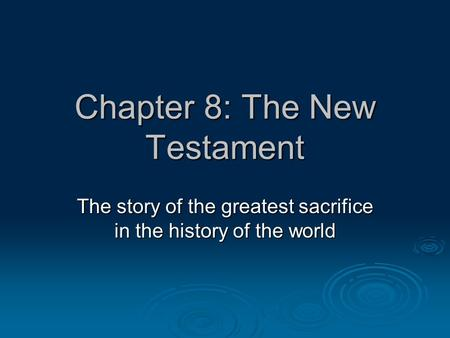 Chapter 8: The New Testament The story of the greatest sacrifice in the history of the world.
