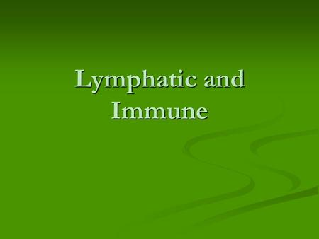 Lymphatic and Immune.