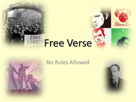 Free Verse No Rules Allowed. History Free Verse appeared in 1915 Walt Witman and Emily Dickenson are well known for being early writers of free verse.