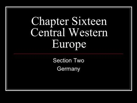 Chapter Sixteen Central Western Europe Section Two Germany.