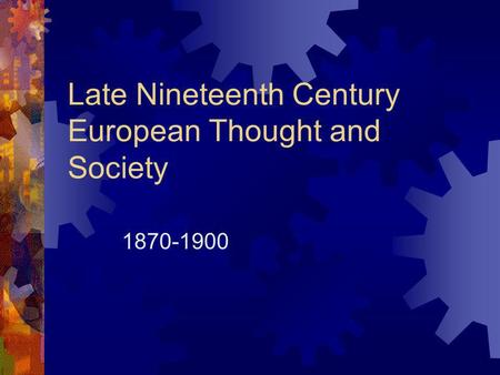 Late Nineteenth Century European Thought and Society