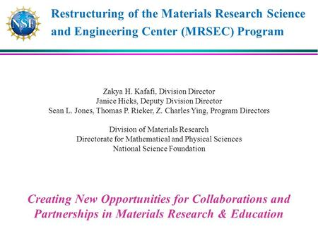Restructuring of the Materials Research Science and Engineering Center (MRSEC) Program Creating New Opportunities for Collaborations and Partnerships in.