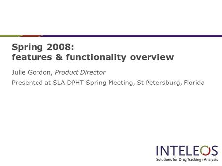 Spring 2008: features & functionality overview Julie Gordon, Product Director Presented at SLA DPHT Spring Meeting, St Petersburg, Florida.