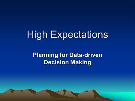 High Expectations Planning for Data-driven Decision Making.