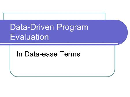 Data-Driven Program Evaluation In Data-ease Terms.