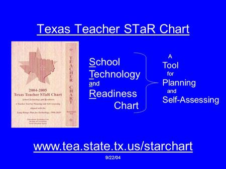 9/22/04 Texas Teacher STaR Chart School Technology and Readiness Chart A Tool for Planning and Self-Assessing www.tea.state.tx.us/starchart.