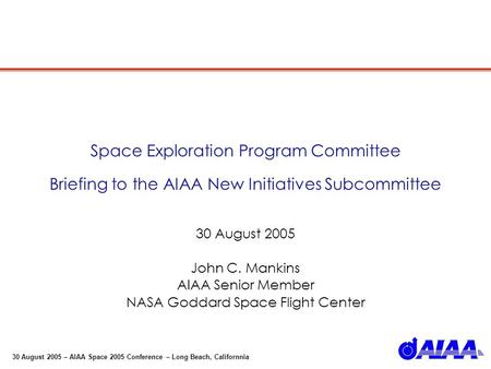 30 August 2005 – AIAA Space 2005 Conference – Long Beach, Californnia Space Exploration Program Committee Briefing to the AIAA New Initiatives Subcommittee.